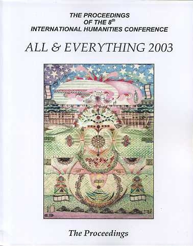 THE PROCEEDINGS OF THE 8TH INTERNATIONAL HUMANITIES CONFERENCE, ALL & EVERYTHING 2003. International Humanities Conference.