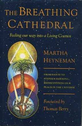 THE BREATHING CATHEDRAL:; From Dante to Steven Hawking, Rediscovering our Place in the Universe. Martha Hayneman.