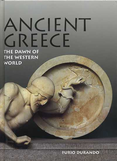 ANCIENT GREECE: THE DAWN OF THE WESTERN WORLD. Furio Durando.