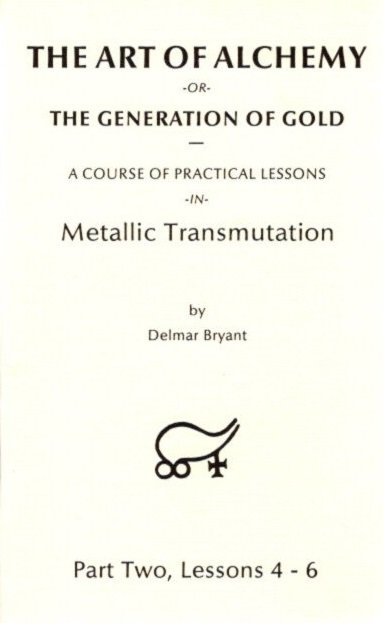THE ART OF ALCHEMY OR THE GENERATION OF GOLD:; Part Three, Lessons 7 - 9. Delmar Bryant.