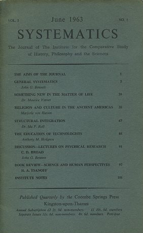 SYSTEMATICS: VOL. 1, NO. 1; JUNE 1963.; The Journal of the Institute for the Comparative Study of History, Philosophy and the Sciences. John G. Bennett, Ida P. Rolf, Marjorie von Harten, Anthony Hodgson, Maurice Vernet.