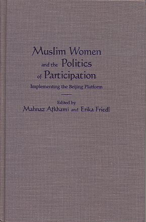 MUSLIM WOMEN AND THE POLITICS OF PARTICIPATION; Implementing the Beijing Platform. Mahnaz Afkhami, Erika Friedl.