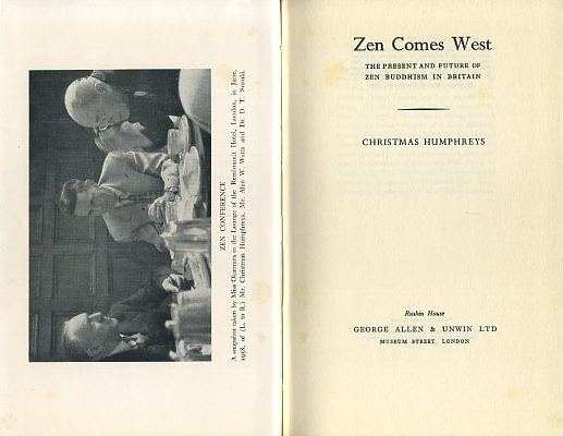 ZEN COMES WEST: THE PRESENT AND FUTURE OF ZEN BUDDHISM IN BRITAIN. Christmas Humphreys.