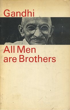 ALL MEN ARE BROTHERS; Life and Teachings of Mahatma Gandhi as told in his own words. Mahatma Ganhi.