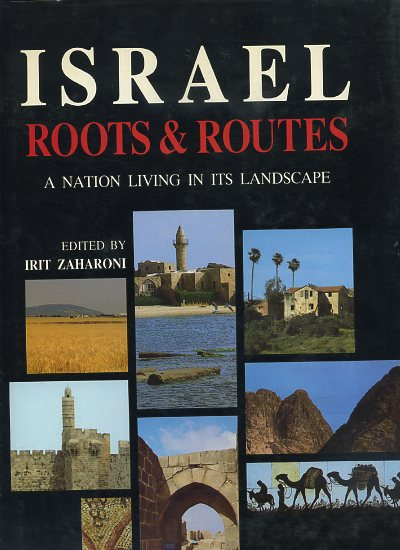 ISRAEL: ROOTS & ROUTES; A Nation Living in Its Lanscape. Irit Zaharoni.
