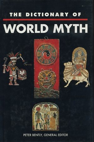 THE DICTIONARY OF WORLD MYTH. Peter Bently.