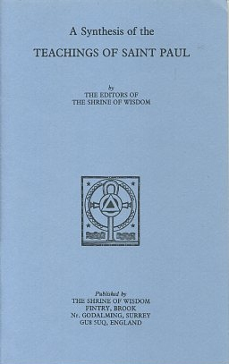A SYNTHESIS OF THE TEACHINGS OF ST. PAUL. of the Shrine of Wisdom.