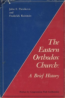 THE EASTERN ORTHODOX CHURCH; A Brief History. John E. Paraskevas, Frederick Reinstein.