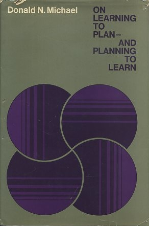 ON LEARNING TO PLAN & PLANNING TO LEARN. Donald N. Michael.