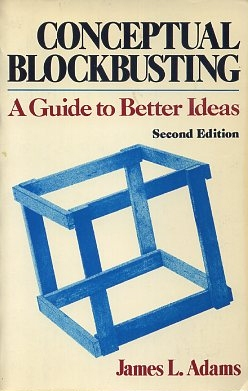 CONCEPTUAL BLOCKBUSTING; A Guide to Better Ideas. James L. Adams.