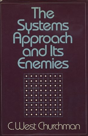 THE SYSTEMS APPROACH AND ITS ENEMIES. C. West Churchman.