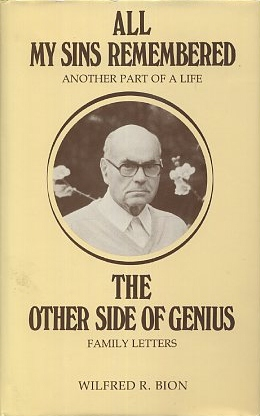 ALL MY SINS REMEMBERED: ANOTHER PART OF A LIFE & THE OTHER SIDE OF GENIUS: FAMILY LETTERS. Wilfred R. Bion.
