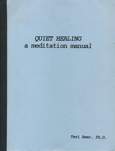 QUIET HEALING; A Meditation Manual. Teri Amar.