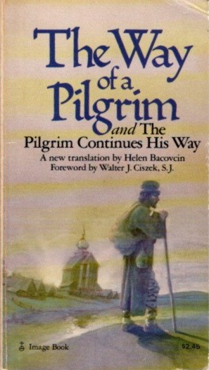 THE WAY OF A PILGRIM, AND THE PILGRIM CONTINUES HIS WAY. Helen Bacovcin, trans.