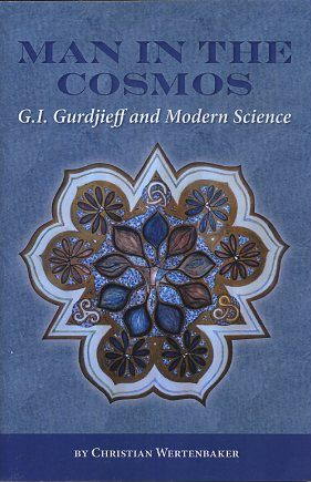 MAN IN THE COSMOS; G.I. Gurdjieff and Modern Science. Christian Wertenbaker.