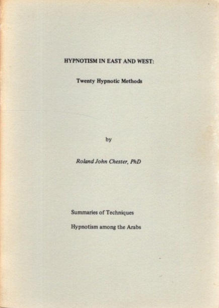 HYPNOTISM IN EAST AND WEST; Twenty Hypnotic Methods. Roland John Chester.