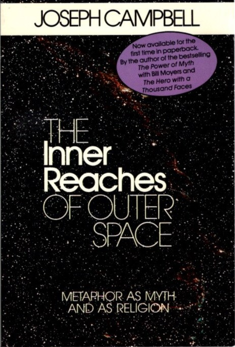 THE INNER REACHES OF OUTER SPACE; Metaphor as Myth and as Religion. Joseph Campbell.