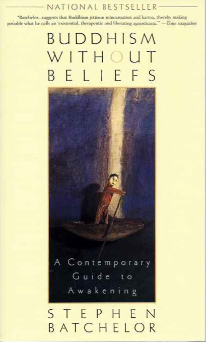 BUDDHISM WITHOUT BELIEFS; A Contemporary Guide to Awakening. Stephen Batchelor.