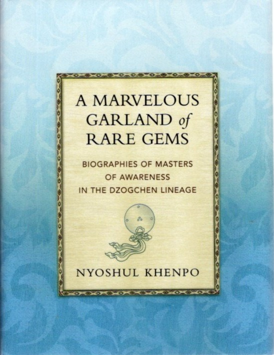 A MARVELOUS GARLAND OF RARE GEMS: Biographies of Masters of Awareness in the Dzogchen Lineage. Nyoshul Khenpo.