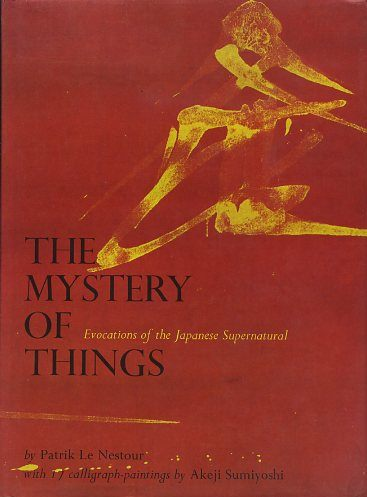 THE MYSTERY OF THINGS; Evocations of the Japanese Supernatural. Patrik Le Nestour.