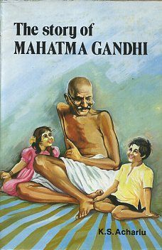THE STORY OF MAHATMA GANDHI. K. S. Acharlu.