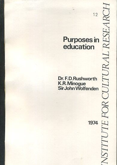 PURPOSES IN EDUCATION. F. D. Rushworth, K R. minogue, John Wolfenden.
