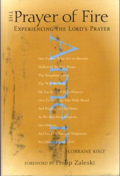 THE PRAYER OF FIRE: Experiencing the Lord's Prayer. Lorraine Kisly.