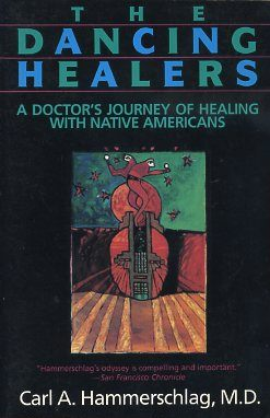 THE DANCING HEALERS; A Doctor's Journey of Healing with Native Americans. Carl A. Hammerschlag.