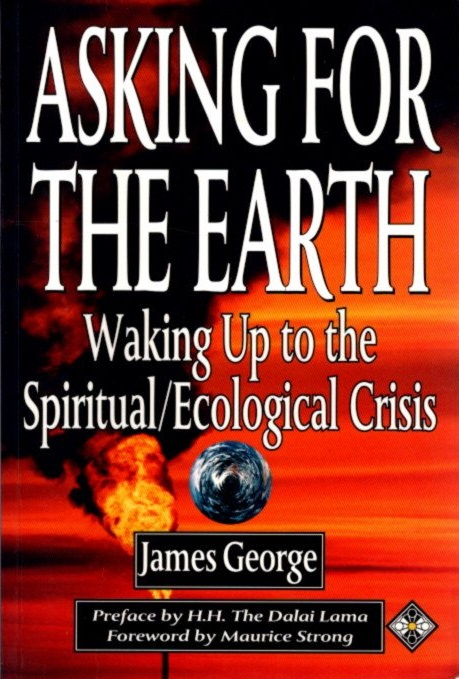 ASKING FOR THE EARTH: WAKING UP TO THE SPIRITUAL/ECOLOGICAL CRISIS. James George.