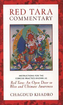 RED TARA COMMENTARY; Instructions for the Concise Practice Known as Red Tara. Chagdud Khadro.