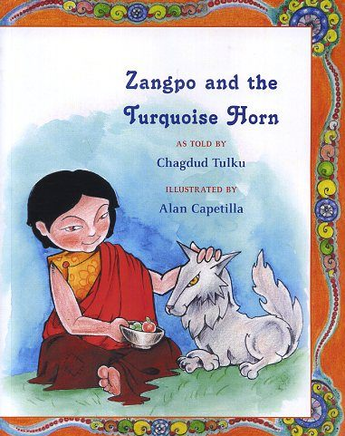 ZANGPO AND THE TURQUOISE HORN. Chagdud Tulku, Alan Capetilla.