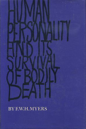 HUMAN PERSONALITY AND ITS SURVIVAL OF BODILY DEATH. F. W. H. Kyers.