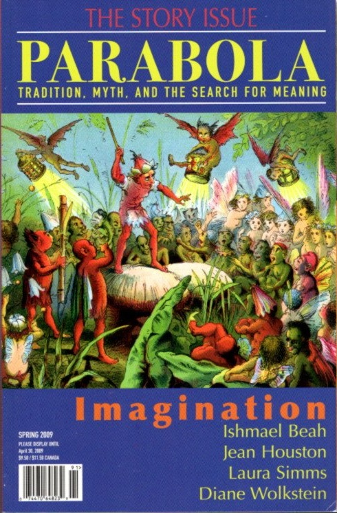 IMAGINATION: PARABOLA, VOL. 34, NO. 1, SRING 2009. James George, Diane Wolkstein Christian Wertenbaker, Patrick laude, Barbara Bluestone, Ishmael Beah, Jean Huston, Jeff Zaleski.