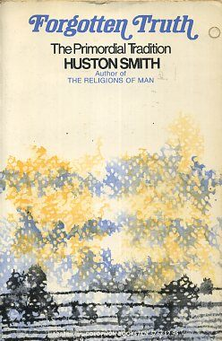 FORGOTTEN TRUTH; The Primordial Tradition. Huston Smith.