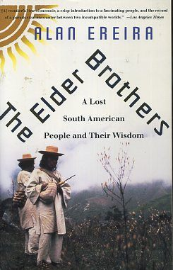 THE ELDER BROTHERS; A Lost South American People and Their Wisdom. Alan Ereira.
