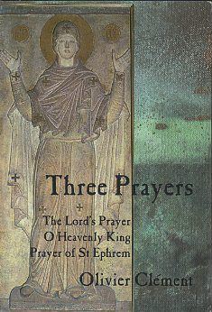 THREE PRAYERS; The Lord's Prayer, O Heavenly King, Prayer of St Ephrem. Olivier Clement.
