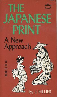 THE JAPANESE PRINT: A New Approach. J. Hillier.