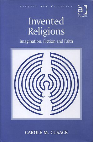 INVENTED RELIGIONS; Imagination, Fiction and Faith. Carole M. Cusack.