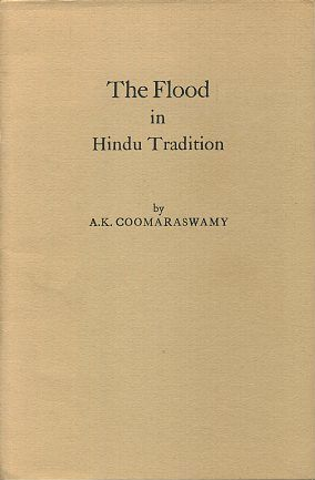 THE FLOOD IN HINDU TRADITION. A. K. Coomaraswamy.