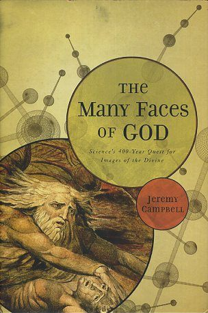 THE MANY FACES OF GOD; Science's 400-Year Quest for Images of the Divine. Jeremy Campbell.