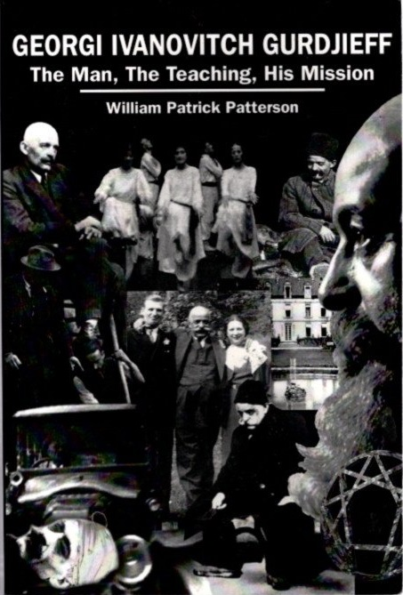 GEORGI IVANOVITCH GURDJIEFF; The Man, The Teaching, His Mission. William Patrick Patterson.
