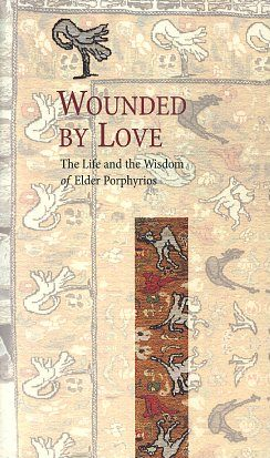WOUNDED BY LOVE; The Life and the Wisdom of Elder Porphyrios. Elder Porphyrios.