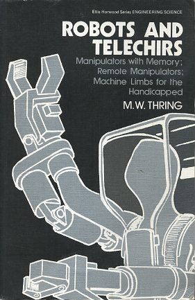 ROBOTS AND TELECHIRS; Manipulators with Memory; Remote Manipulators; Machine Limbs for the Handicapped. M. W. Thring.
