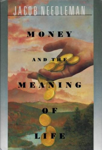 MONEY AND THE MEANING OF LIFE. Jacob Needleman.