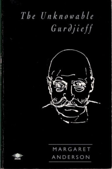 THE UNKNOWABLE GURDJIEFF. Margaret Anderson.