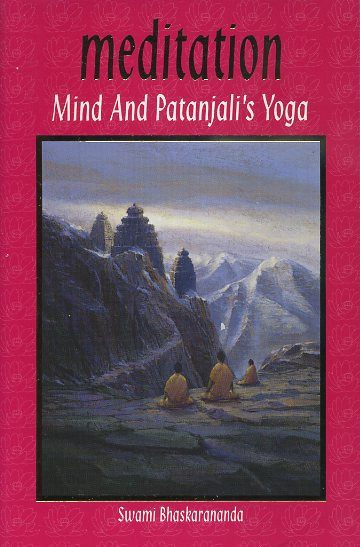 MADITATION; Mind and Patanjali's Yoga. Swami Bhaskarananda.