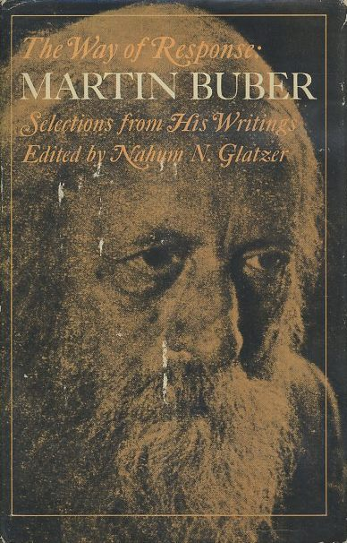THE WAY OF RESPONSE; Martin Buber: Selections from His Writings. Martin Buber, Nahum N. Glatzer.