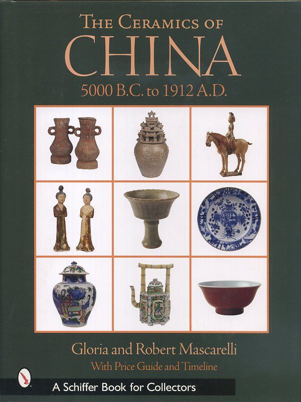 THE CERAMICS OF CHINA 5000 B.C. TO 1912 A.D.; With Price Guide and Timeline. Gloria and Robert Mascarelli.