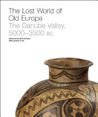THE LOST WORLD OF OLD EUROPE; The Danube Valley, 5000-3500 BC. David W. Anthony.
