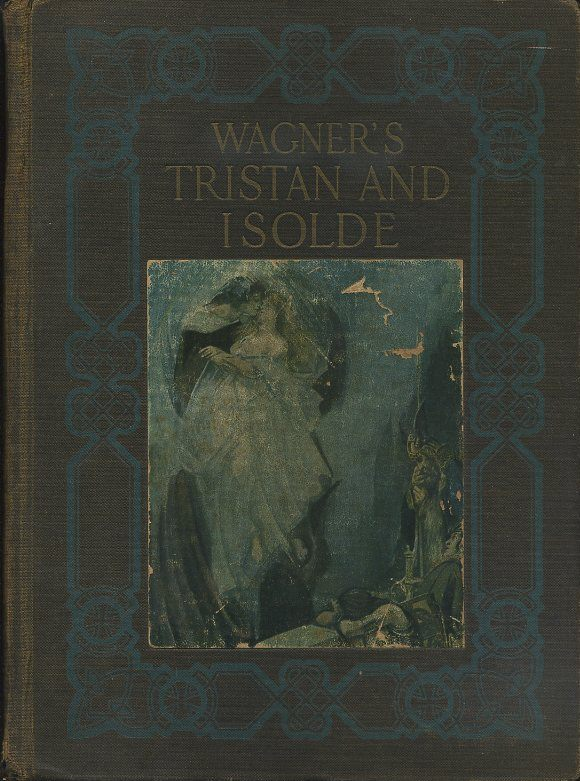 WAGNER'S TRISTAN AND ISOLDE. Richard Wagner, Richard Le Gallienne, Edward Ziegler.